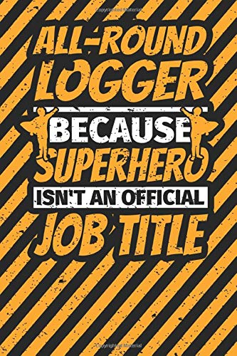 Notebook lined: ALL-ROUND LOGGER Gifts Funny Job Humor