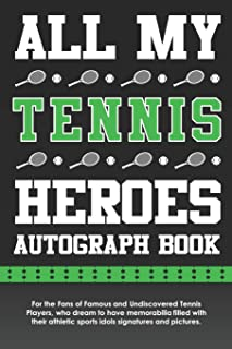All My Tennis Heroes Autograph Book: For the Fans of Famous and Undiscovered Tennis Players, who dream to have memorabilia filled with their athletic ... and pictures. (All My Heroes Autograph Book)