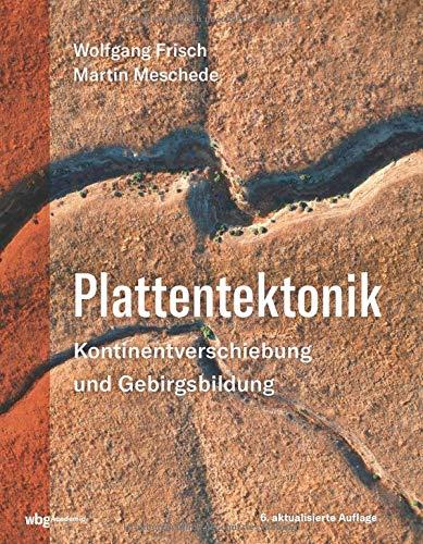 Plattentektonik: Kontinentverschiebung und Gebirgsbildung. Jetzt in der 6. aktualisierten Auflage.