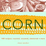 Corn: Roasted, Creamed, Simmered and More