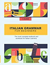 Italian Grammar For Beginners: The most complete textbook and workbook for Italian Learners PDF