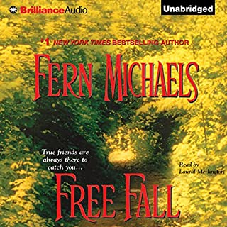 Free Fall     The Sisterhood: Book 7              Written by:                                                                                                                                 Fern Michaels                               Narrated by:                                                                                                                                 Laural Merlington                      Length: 7 hrs and 14 mins     1 rating     Overall 5.0