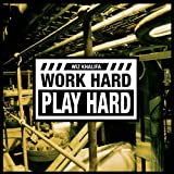 Work Hard, Play Hard [Clean]