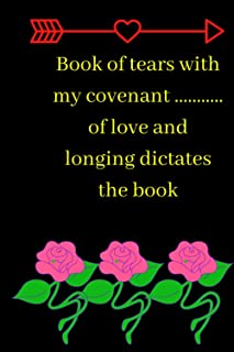 Book of tears with my covenant ........... of love and longing dictates the book: Notebook / Journal / Nice. A new blank d...