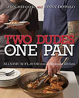Two Dudes, One Pan: Maximum Flavor from a Minimalist Kitchen: A Cookbook