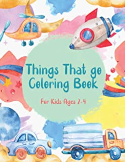 Things That Go Coloring Book: More than 100 pages of things that go: Cars, trains, tractors, trucks and more for kids 2-4...