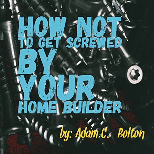 How Not to Get Screwed by Your Home Builder audiobook cover art