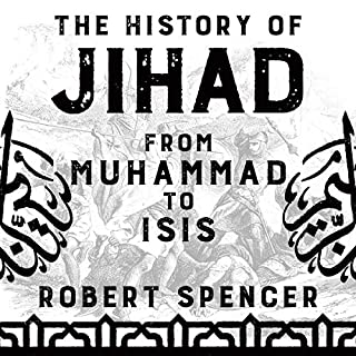 The History of Jihad: From Muhammad to ISIS                   Written by:                                                                                                                                 Robert Spencer                               Narrated by:                                                                                                                                 Robert Spencer                      Length: 13 hrs and 41 mins     7 ratings     Overall 5.0