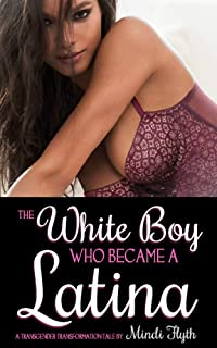 The White Boy Who Became a Latina: A Transgender Transformation Tale