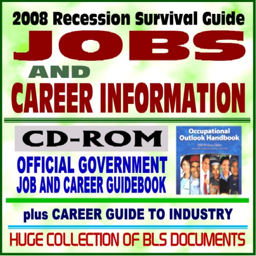 2008 Recession Survival Guide: Jobs and Career Information, Occupational Outlook Handbook (OOH) 2008-2009, Official Government Job and Career Guidebook, Career Guide to Industries (CD-ROM)
