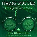 Harry Potter et les Reliques de la Mort     Harry Potter 7              Auteur(s):                                                                                                                                 J.K. Rowling                               Narrateur(s):                                                                                                                                 Dominique Collignon-Maurin                      Durée: 25 h et 54 min     51 évaluations     Au global 4,9