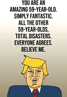 You Are An Amazing 59-Year-Old Simply Fantastic All the Other 59-Year-Olds Total Disasters Everyone Agrees Believe Me: Donald Trump 110-Page Blank ... Birthday Gag Gift Idea Better Than A Card