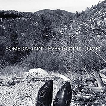 Someday (Ain't Ever Gonna Come)