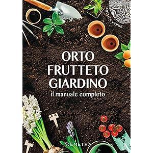 Orto, frutteto, giardino. Il manuale completo 8 spesavip
