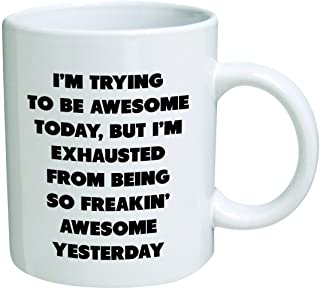 Heaven of Mugs TM Trying Today, but I'm Exhausted from Being so Freakin' Awesome Yesterday-Coffee Mug by Heaven Creations 11 oz-Funny Inspirational, 11 Ounce, White