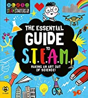 The Essential Guide to S.t.e.a.m.: Making an Art Out of Science! (Stem Starters for Kids)