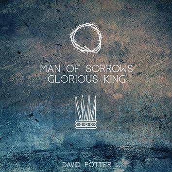 Man of Sorrows Glorious King