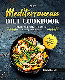 The UK Mediterranean Diet Cookbook: Quick and Tasty Recipes For Family and Friends incl. Side Dishes, Desserts and More (English Edition) par [Olivia  Burnell]