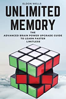 Unlimited Memory: The Advanced Brain Power Upgrade Guide to Learn Faster Limitless