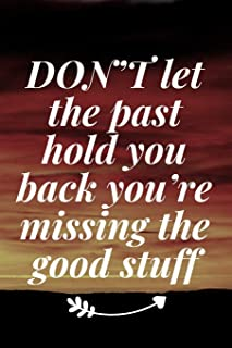 DON'T let the past hold you back, you're missing the good stuff: The Motivation Journal That Keeps Your Dreams /goals Aliv...