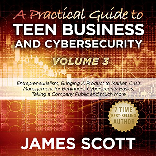 A Practical Guide to Teen Business and Cybersecurity - Volume 3 audiobook cover art