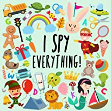 I Spy - Everything!: A Fun Guessing Game for 2-4 Year Olds (I Spy Book Collection for Kids)