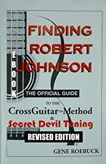 Finding Robert Johnson: The Official Guide to the CrossGuitar Method & Secret Devil Tuning