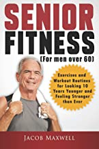 Senior Fitness (for Men Over 60): Exercises and Workout Routines for Looking 10 Years Younger and Feeling Stronger than Ever (Illustrated & Large Print)