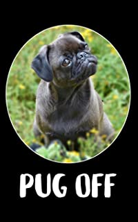 PUG OFF: Cute password & username log book keeper for website and internet - funny Dog Journal with alphabetical tabs indexed, the personal record of web address, ID and secret stuff 5 x 8