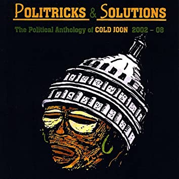 Politricks & Solutions: the Political Anthology of Cold Joon 2002-08