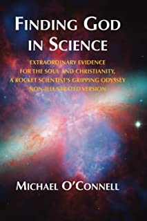 Finding God In Science: The Extraordinary Evidence For The Soul And Christianity, A Rocket Scientist's Gripping Odyssey - ...