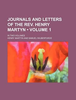 Journals and Letters of the REV. Henry Martyn (Volume 1); In Two Volumes