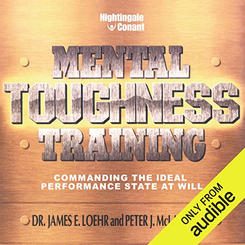 Mental Toughness Training     Commanding the Ideal Performance State at Will              By:                                                                                                                                 James E. Loehr,                                                                                        Peter J. McLaughlin                               Narrated by:                                                                                                                                 James Loehr,                                                                                        Peter McLaughlin                      Length: 5 hrs and 42 mins     4 ratings     Overall 5.0