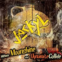 WHEN MOONSHINE AND DYNAMITE COLLIDE