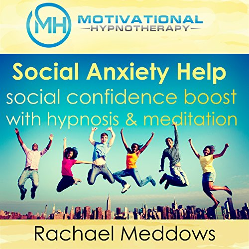 Social Anxiety Help, Social Confidence Boost with Hypnosis and Meditation audiobook cover art