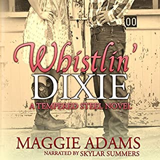 Whistlin' Dixie     Tempered Steel, Book 1              By:                                                                                                                                 Maggie Adams                               Narrated by:                                                                                                                                 Skylar Summers                      Length: 4 hrs and 58 mins     6 ratings     Overall 2.8