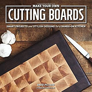 Make Your Own Cutting Boards: Smart Projects & Stylish Designs for a Hands-On Kitchen