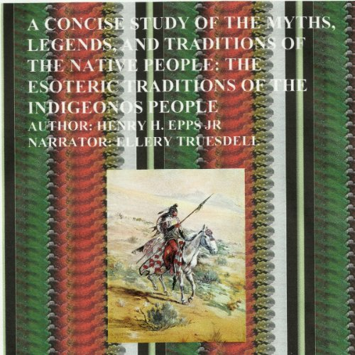 A Concise Study of the Myths, Legends and Traditions of the Native American People  By  cover art