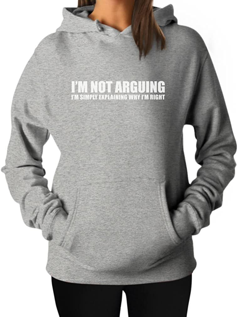 I'm Not Arguing 2021 new Hoodie Women's Don't miss the campaign Funny