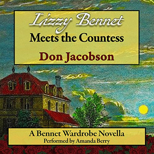 Lizzy Bennet Meets the Countess (Bennet Wardrobe Series Book 4) Audiobook By Don Jacobson, A Lady cover art