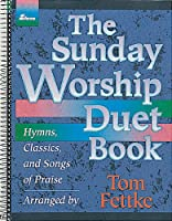 The Sunday Worship Duet Book: Hymns, Classics, & Songs of Praise