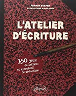 L'atelier d'écriture - 150 jeux de lettres et exercices de rédaction de Franck Evrard