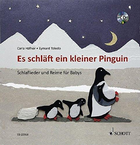 Es schläft ein kleiner Pinguin: Schlaflieder und Reime für Babys. Ausgabe mit CD.