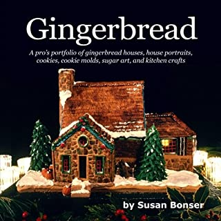 Gingerbread: A pros portfolio of gingerbread houses, house portraits, cookies, cookie molds