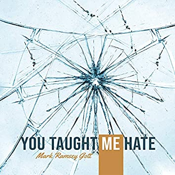 You Taught Me Hate