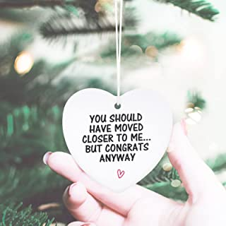 Housewarming Ornament, You Should Have Moved Closer to Me...But Congrats Anyway Funny Housewarming Ceramic Heart Shaped Or...
