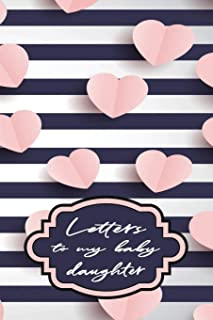 Letters to My Baby Daughter: Messages from Mom or Dad | Blank Lined Journal to Write In (Keepsake Notebook – Baby Daughter)