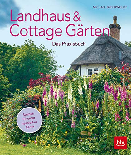 Landhaus- und Cottagegärten: Das Praxisbuch