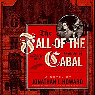 The Fall of the House of Cabal     The Johannes Cabal Novels, Book 5              Auteur(s):                                                                                                                                 Jonathan L. Howard                               Narrateur(s):                                                                                                                                 Nicholas Guy Smith                      Durée: 14 h et 55 min     12 évaluations     Au global 5,0