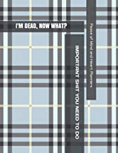 I'M DEAD, NOW WHAT?: *Humorous Theme End of Life Planner* Final Wishes, Funeral Details, DNR, Assets Overview, Farewell Me...